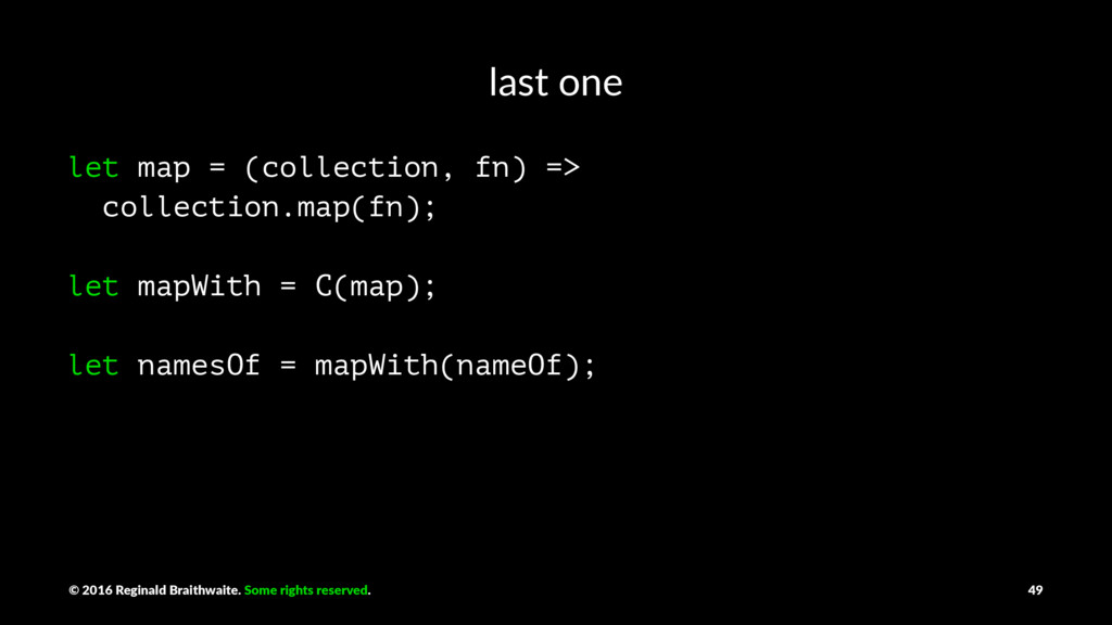 last one let map = (collection, fn) => collecti...