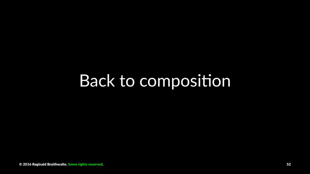 Back to composi,on © 2016 Reginald Braithwaite....