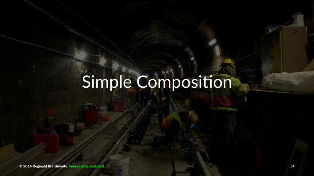 Simple Composi+on © 2016 Reginald Braithwaite. ...