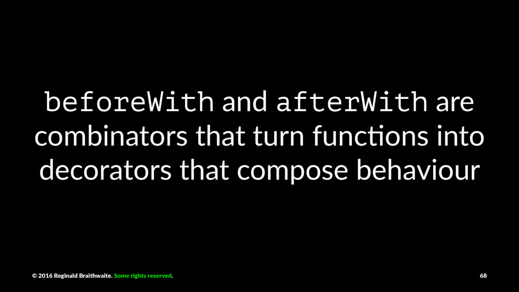 beforeWith and afterWith are combinators that t...
