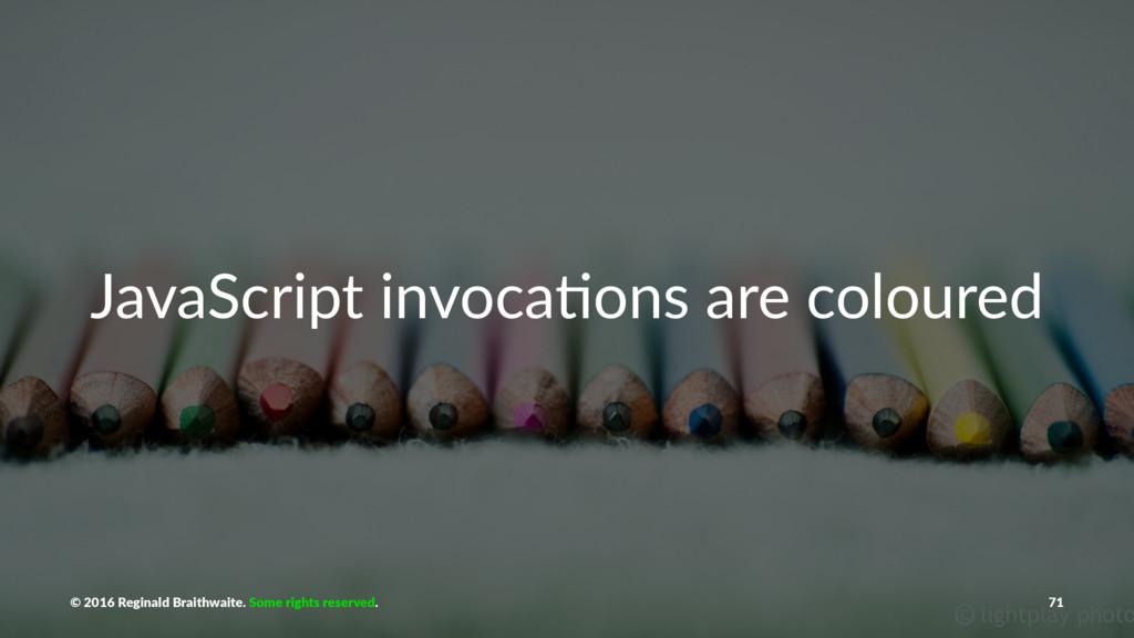 JavaScript invoca-ons are coloured © 2016 Regin...