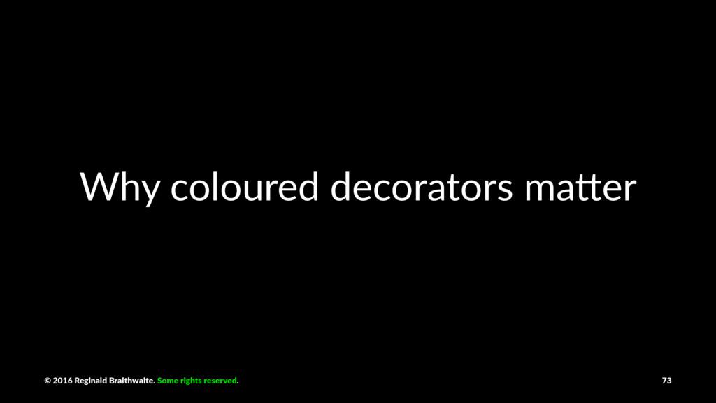 Why coloured decorators ma0er © 2016 Reginald B...