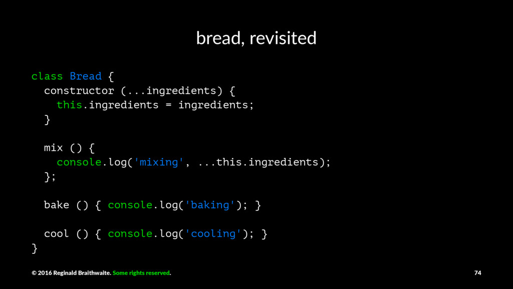 bread, revisited class Bread { constructor (......