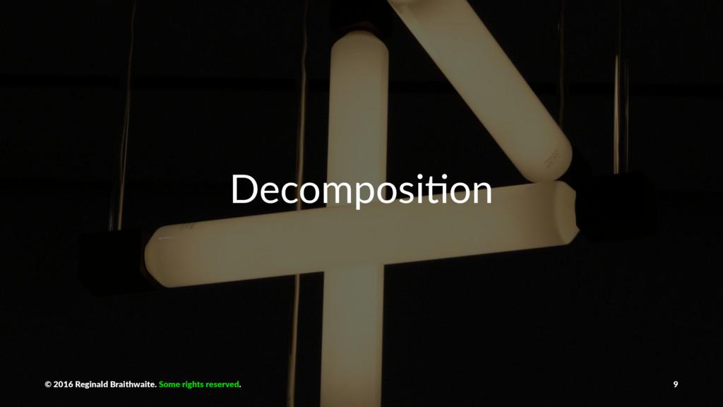 Decomposi)on © 2016 Reginald Braithwaite. Some ...
