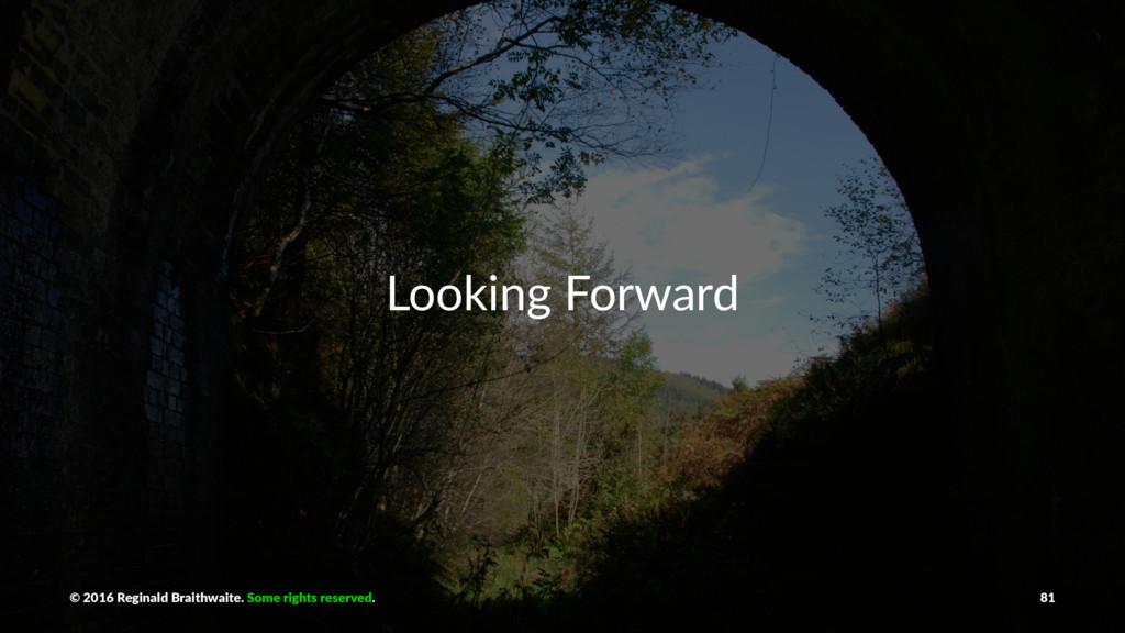 Looking Forward © 2016 Reginald Braithwaite. So...