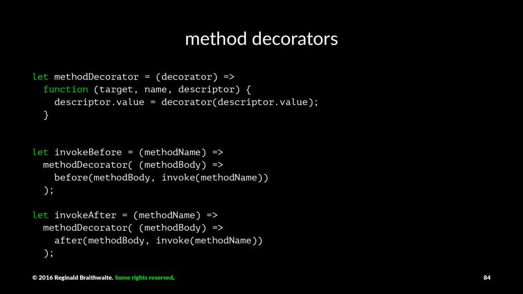 method decorators let methodDecorator = (decora...