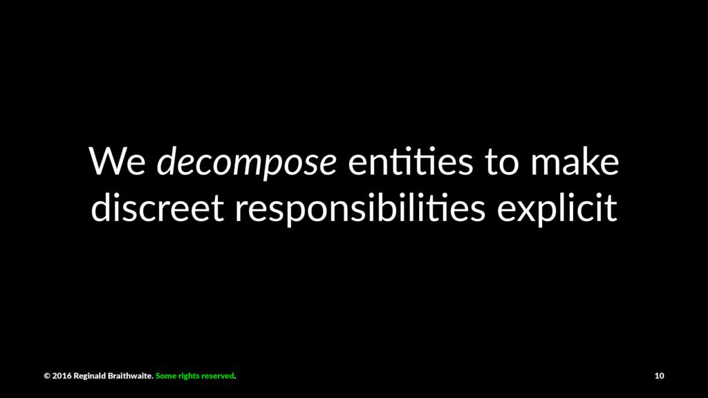 We decompose en%%es to make discreet responsibi...