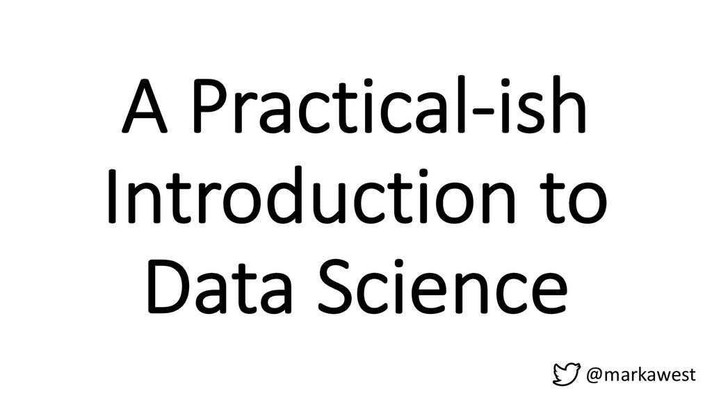 A Practical-ish Introduction to Data Science @m...