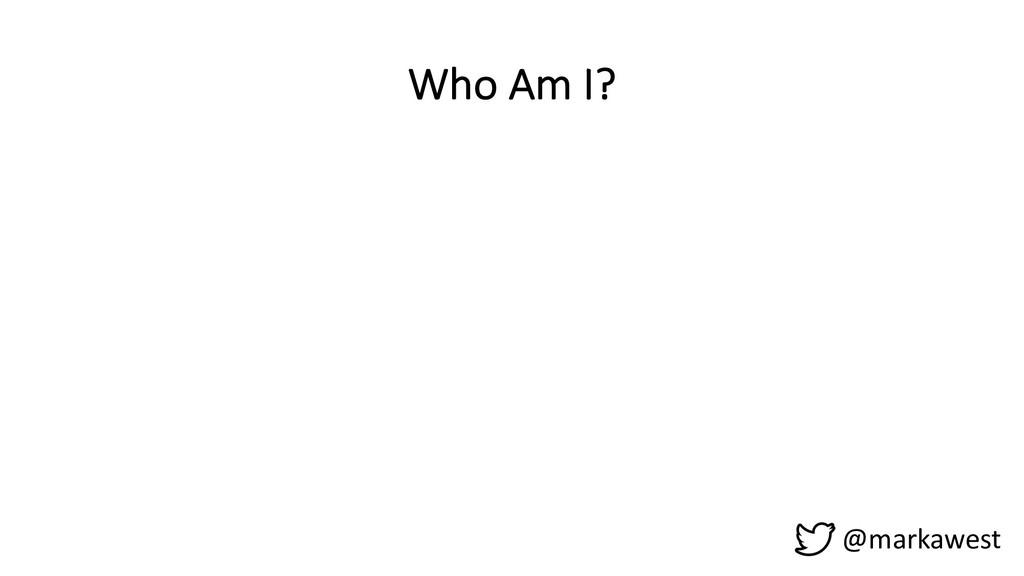 Who Am I? @markawest