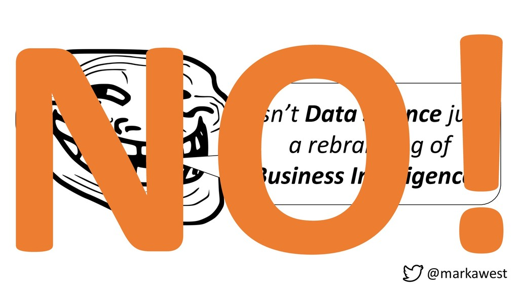 Isn't Data Science just a rebranding of Busines...