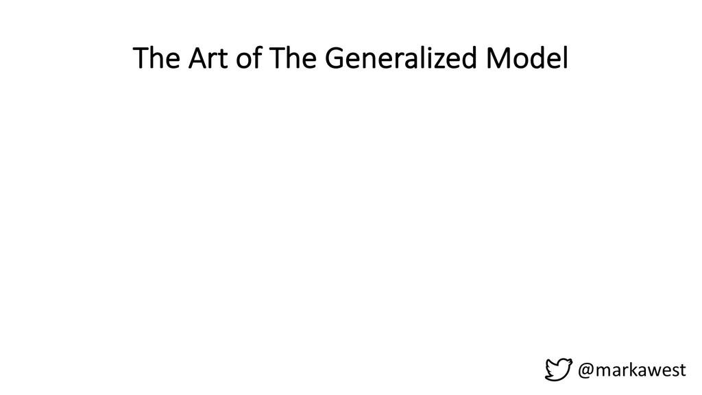 The Art of The Generalized Model @markawest