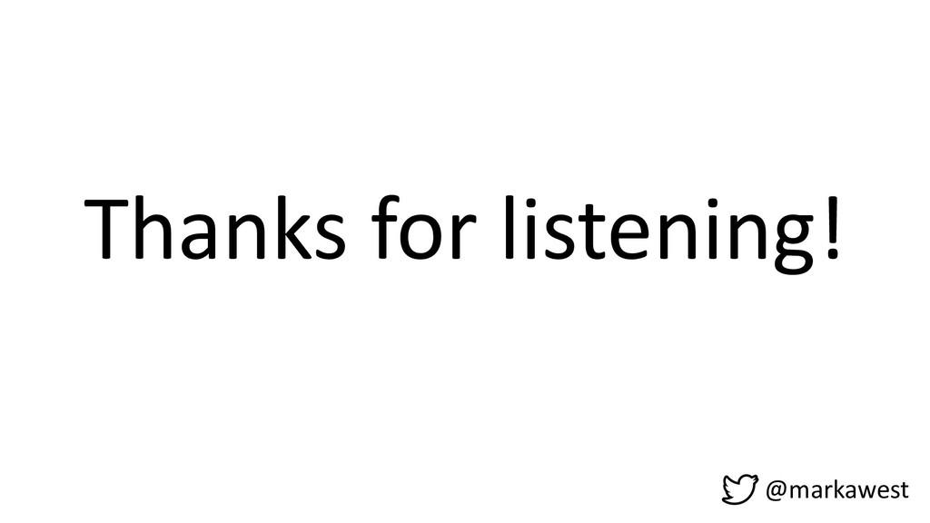 Thanks for listening! @markawest