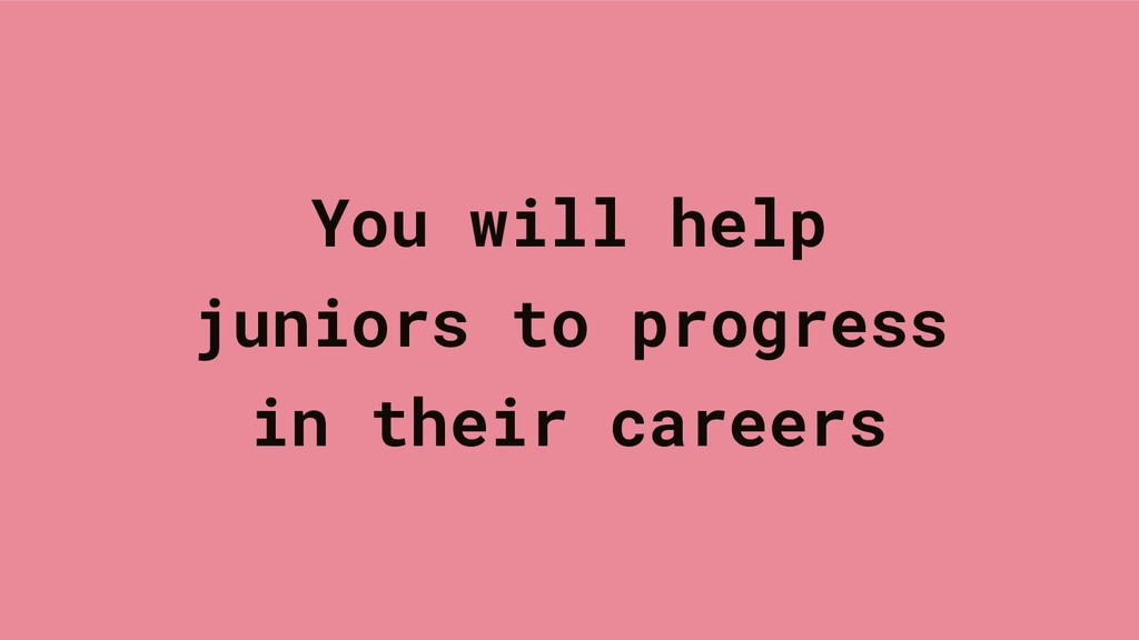 You will help juniors to progress in their care...