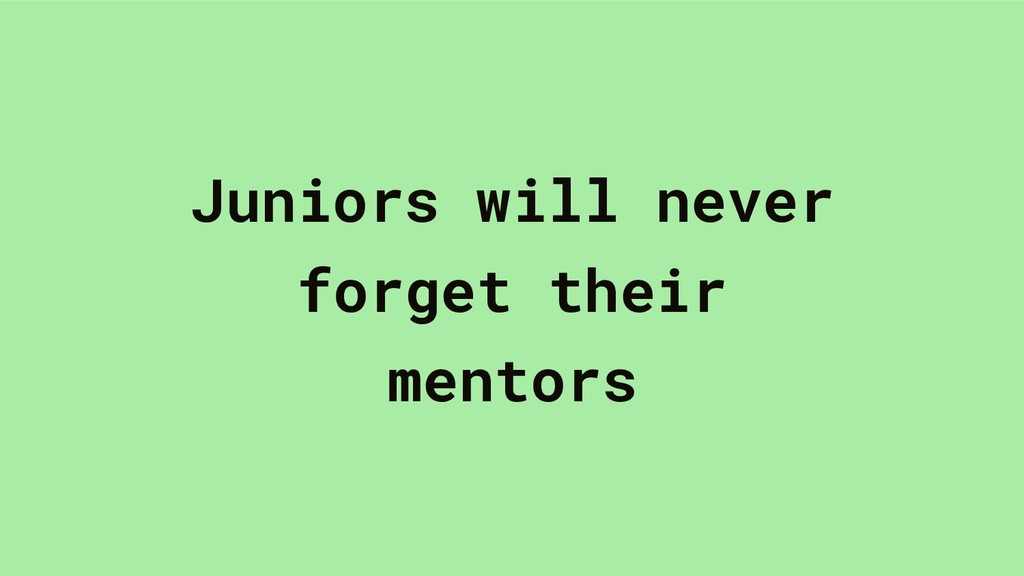 Juniors will never forget their mentors