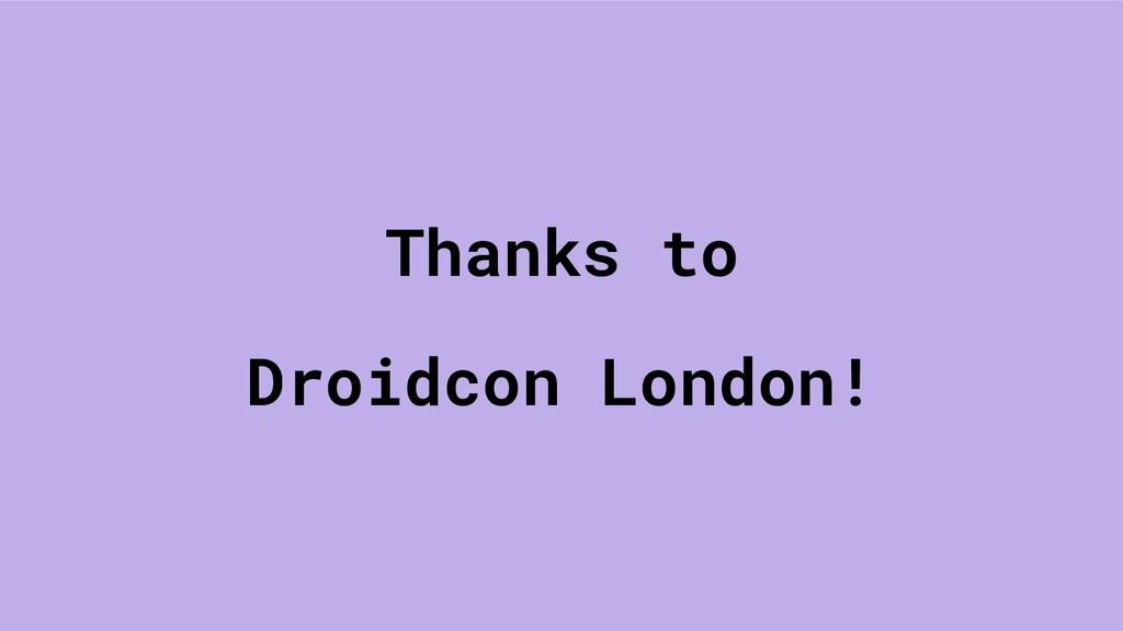 Thanks to Droidcon London!
