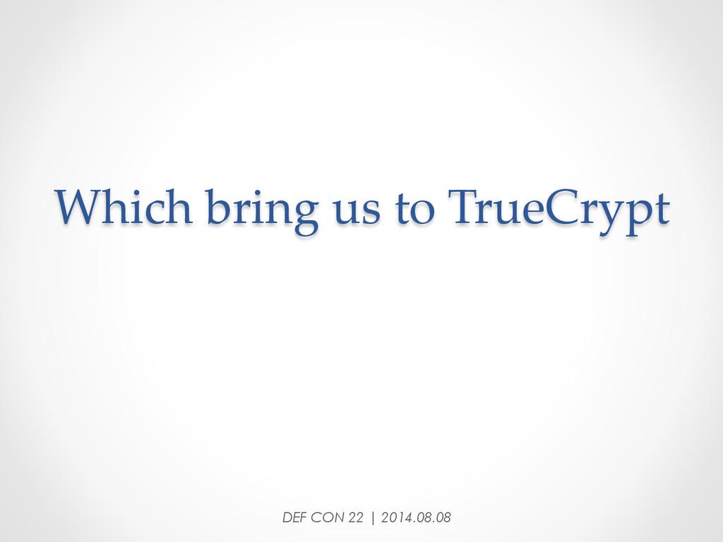 Which bring us to TrueCrypt DEF CON 22 | ...