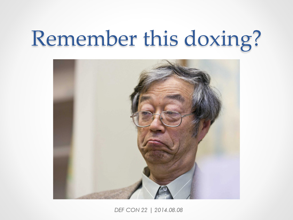 Remember this doxing? DEF CON 22 | 2014.08....