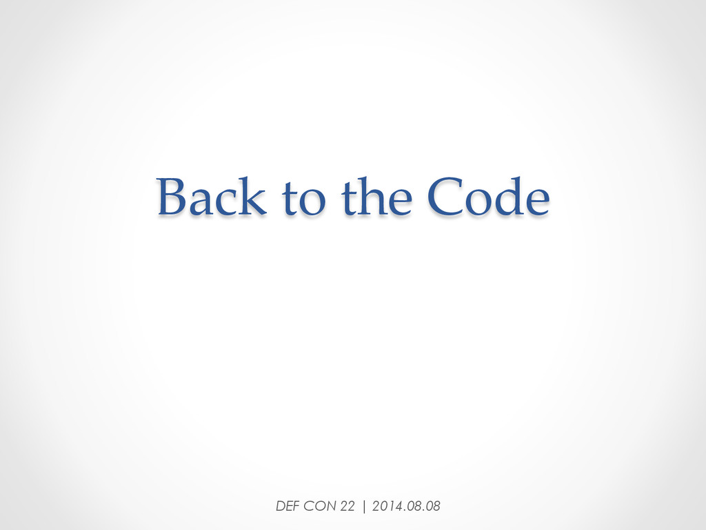 Back to the Code DEF CON 22 | 2014.08.08