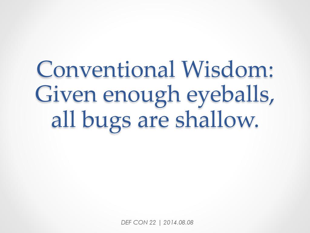 Conventional Wisdom:  Given enough eyeballs...