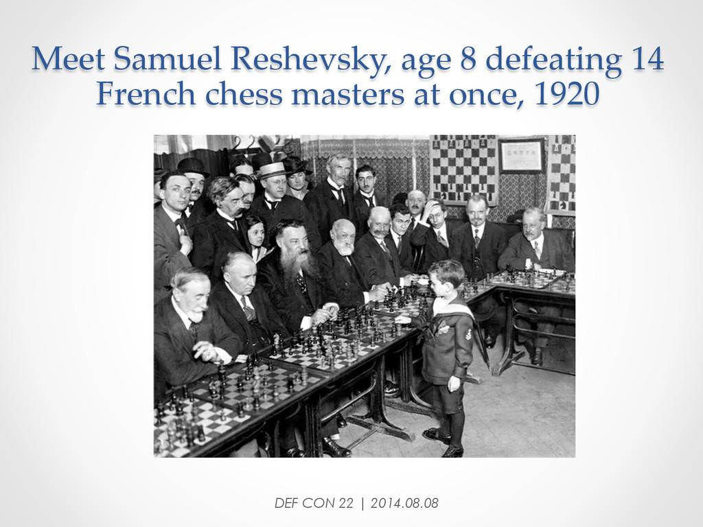 Meet Samuel Reshevsky, age 8 defeating 14...