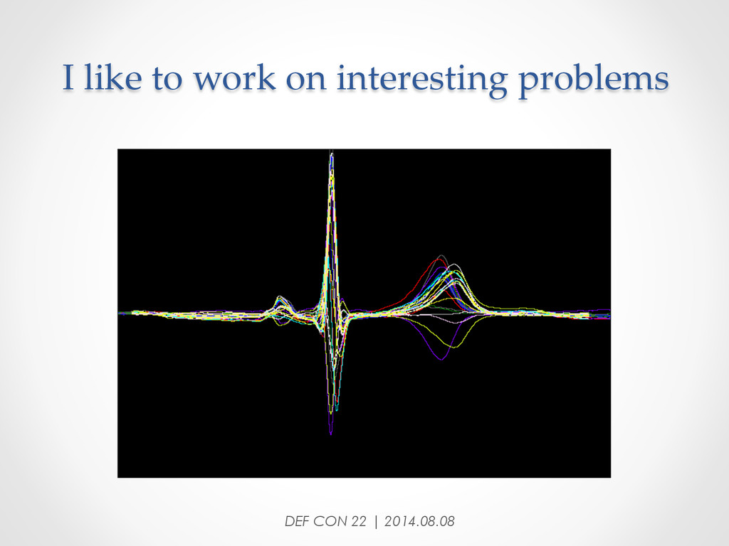 I like to work on interesting problems ...