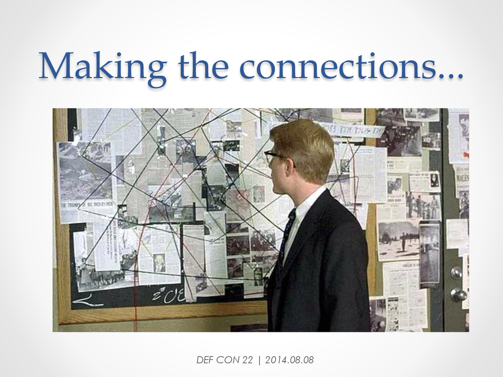 Making the connections... DEF CON 22 | 2014...