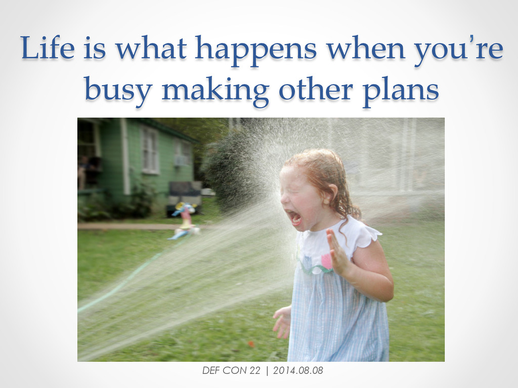 Life is what happens when you're  busy m...
