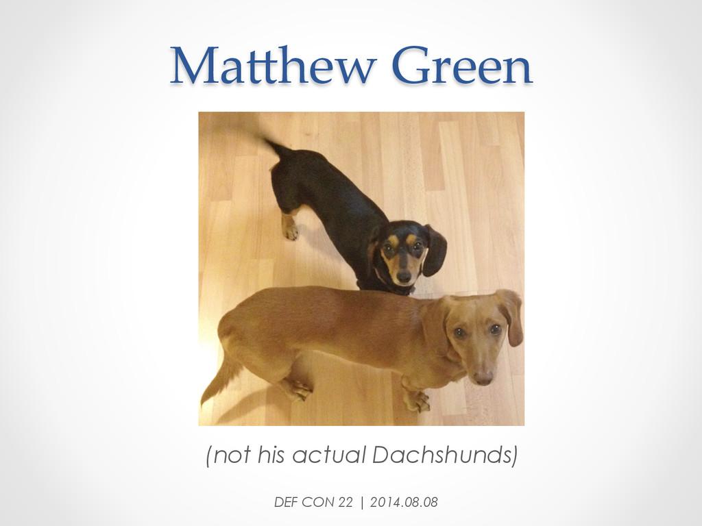 MaDhew Green DEF CON 22 | 2014.08.08 (not hi...