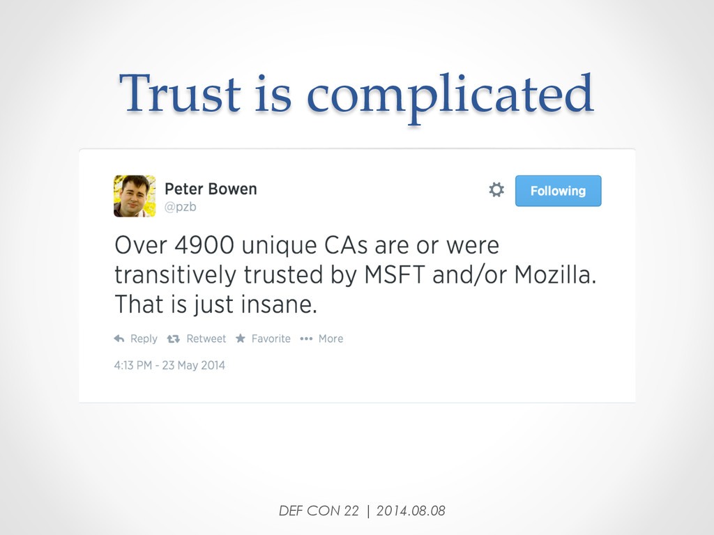 Trust is complicated DEF CON 22 | 2014.08.08