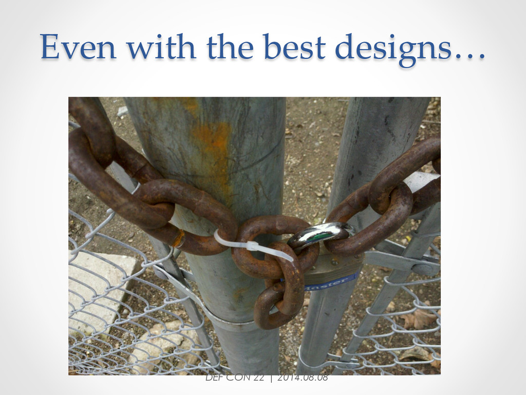 Even with the best designs… DEF CON 22 | ...