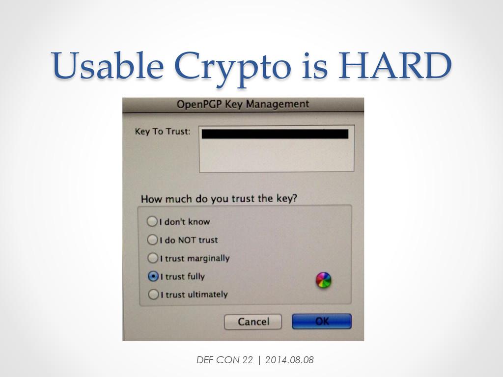 Usable Crypto is HARD DEF CON 22 | 2014.08...