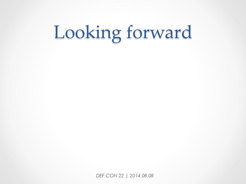 DEF CON 22 | 2014.08.08 Looking forward