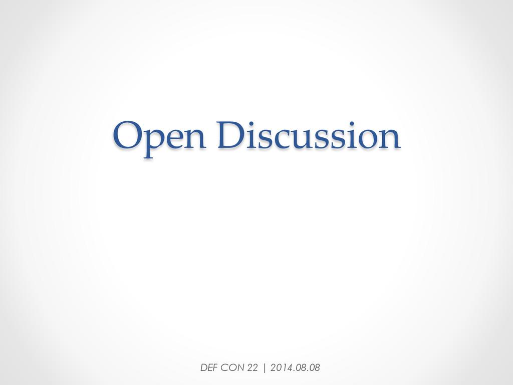 Open Discussion   DEF CON 22 | 2014.08.08
