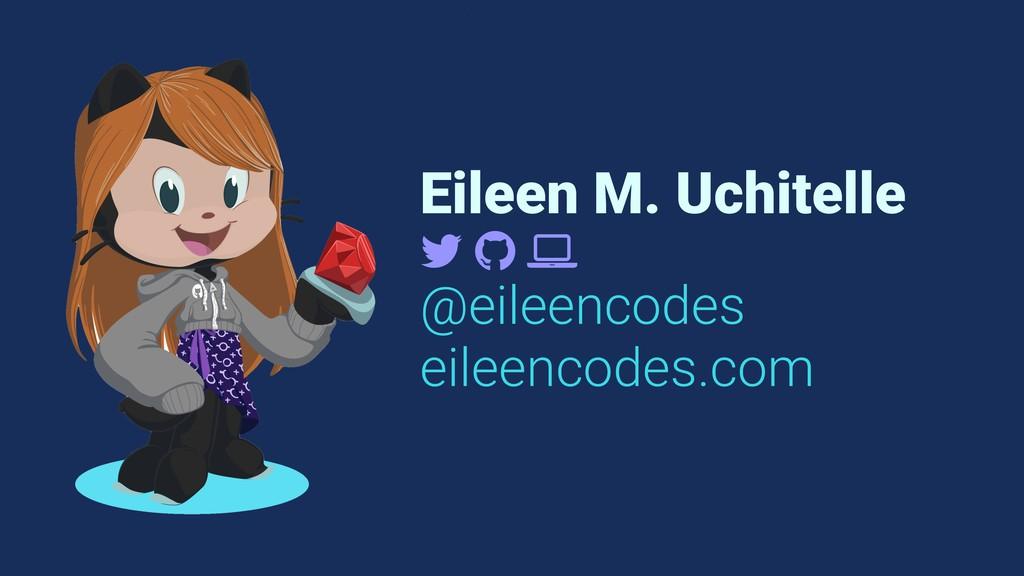 """Eileen M. Uchitelle ! """" # @eileencodes eileenco..."""