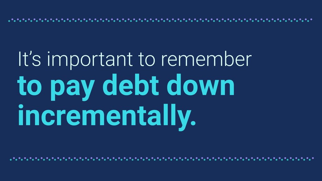 It's important to remember to pay debt down inc...