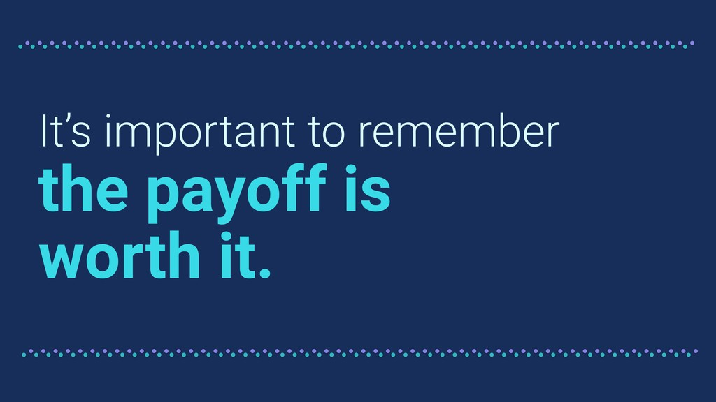 It's important to remember the payoff is worth ...