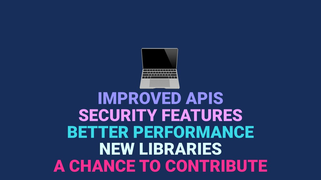 IMPROVED APIS BETTER PERFORMANCE NEW LIBRARIES...