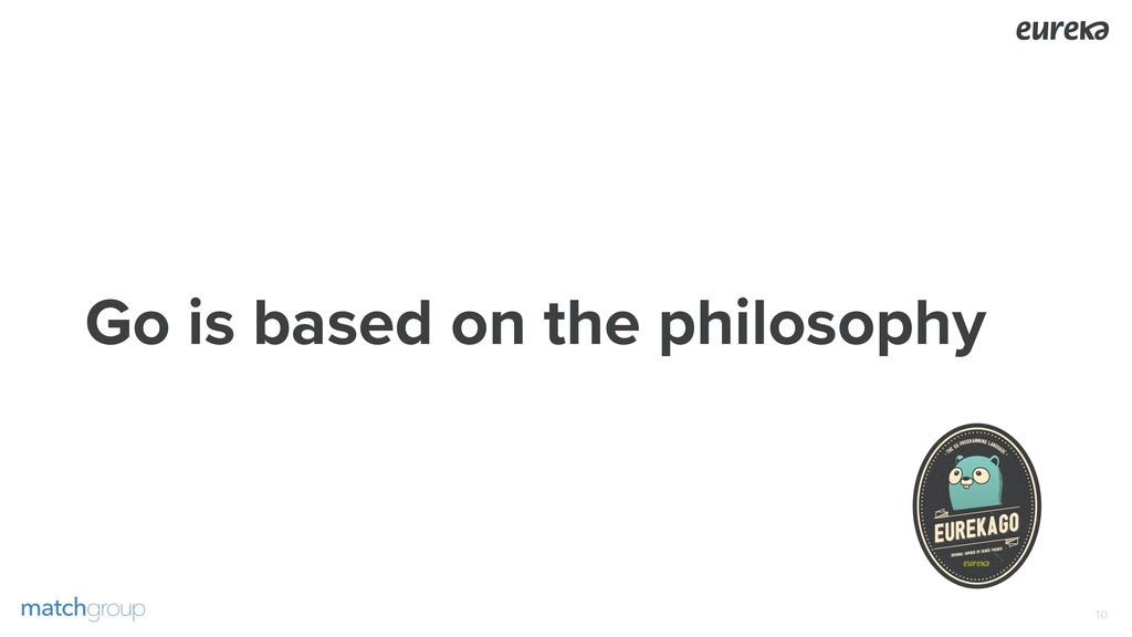 Go is based on the philosophy !10