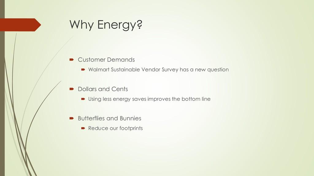 Why Energy?  Customer Demands  Walmart Sustai...