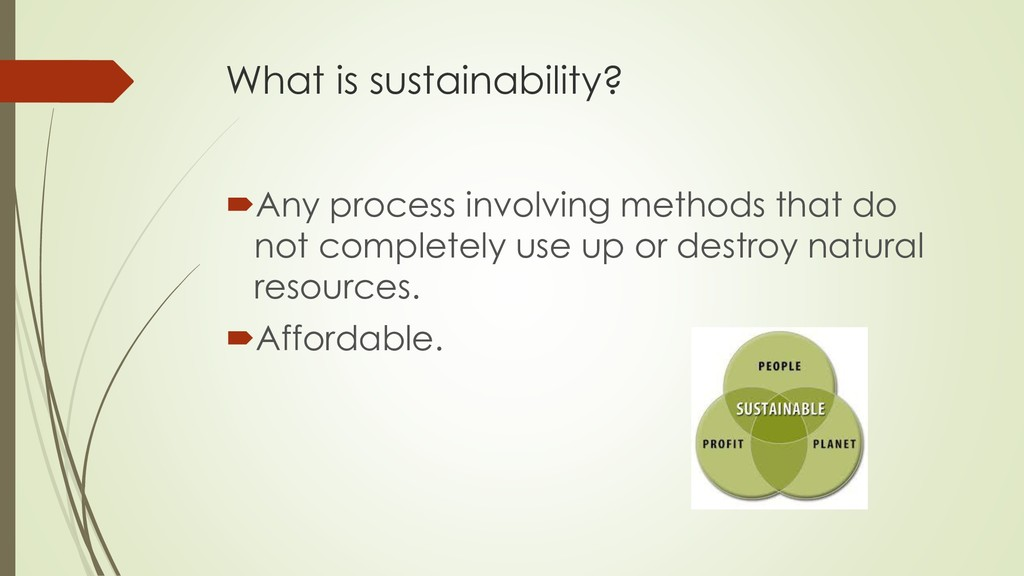 What is sustainability? Any process involving ...