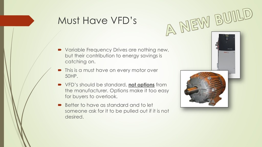 Must Have VFD's  Variable Frequency Drives are...