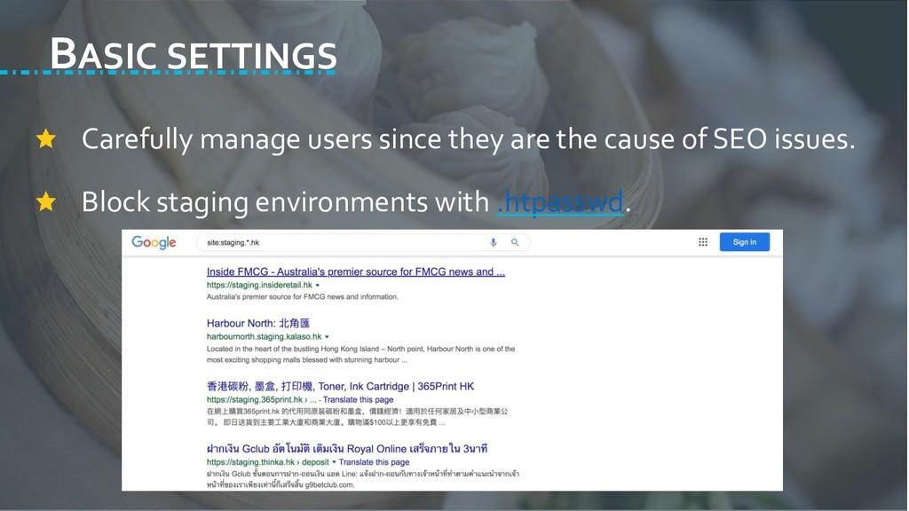 BASIC SETTINGS Carefully manage users since the...