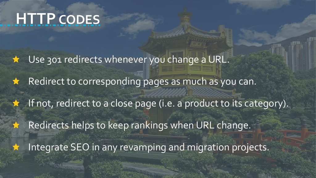 HTTP CODES Use 301 redirects whenever you chang...