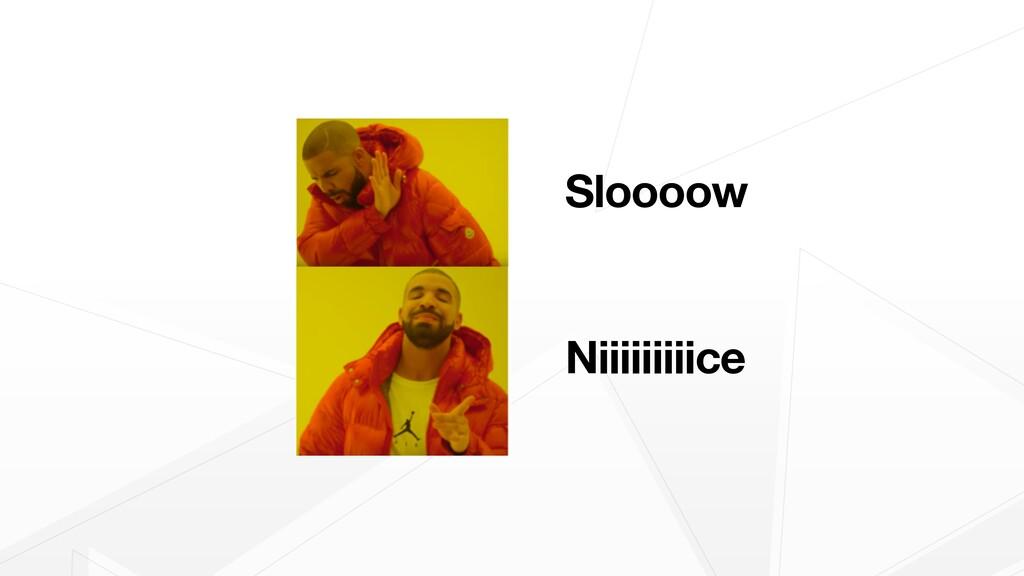 Sloooow Niiiiiiiiice