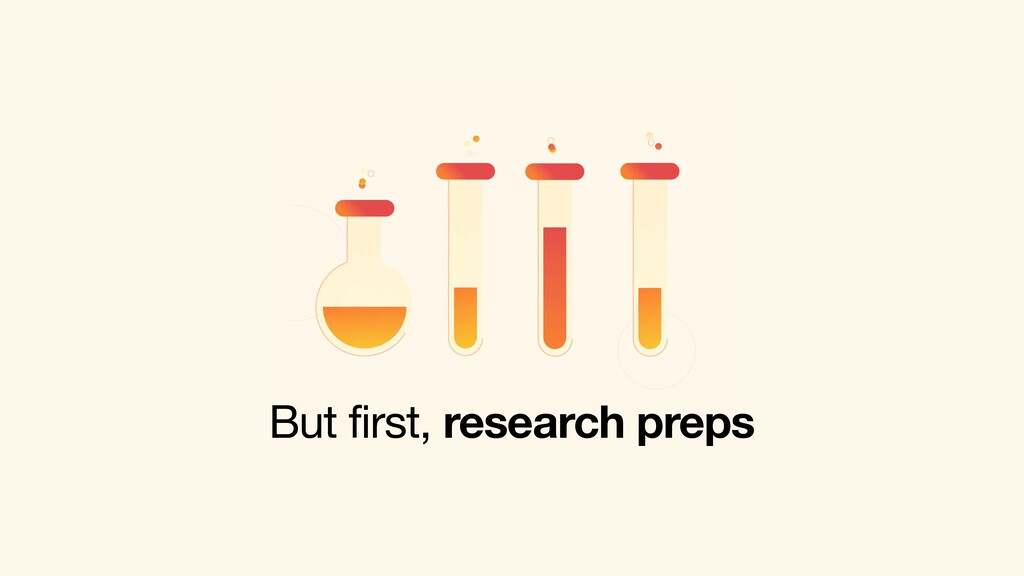 But first, research preps
