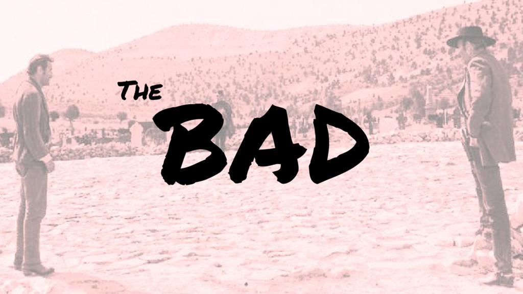 BAD The