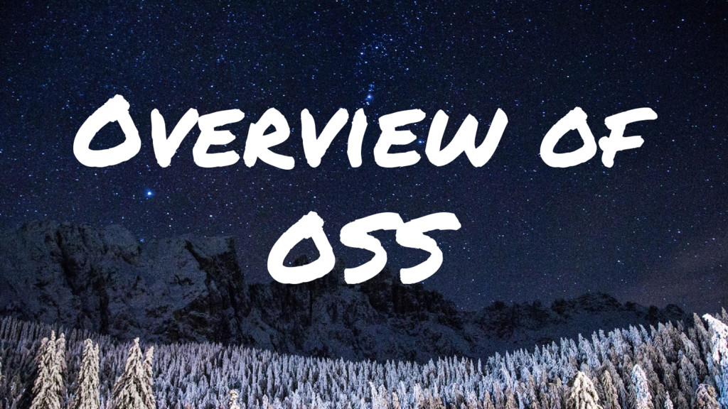 Overview of OSS