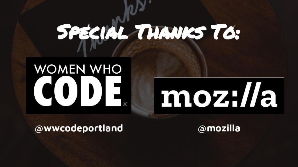 Special Thanks To: @wwcodeportland @mozilla