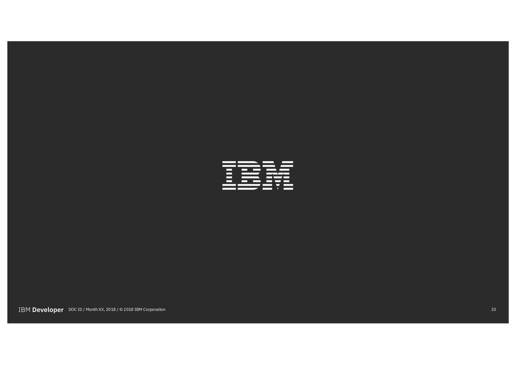 33 DOC ID / Month XX, 2018 / © 2018 IBM Corpora...