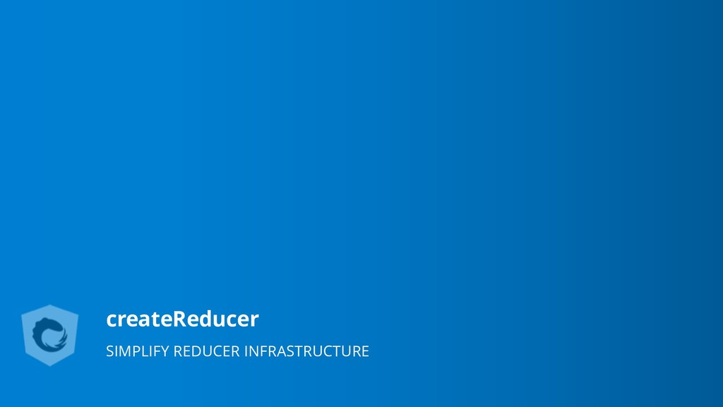 createReducer SIMPLIFY REDUCER INFRASTRUCTURE